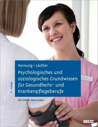 Psychologisches und soziologisches Grundwissen für Gesundheits- und Krankenpflegeberufe - Rainer Hornung; Judith Lächler