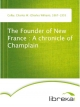 The Founder of New France : A chronicle of Champlain - Charles W. (Charles William) Colby