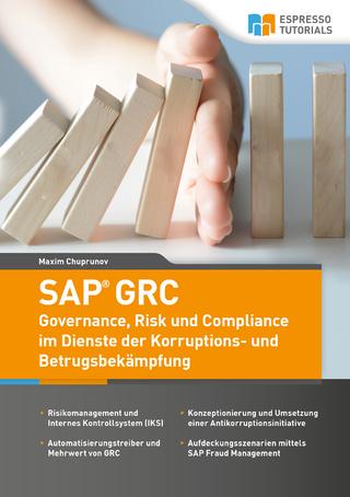 SAP GRC - Governance, Risk und Compliance im Dienste der Korruptions- und Betrugsbekämpfung - Maxim Chuprunov