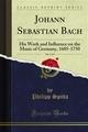 Johann Sebastian Bach - Philipp Spitta