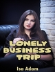 Lonely Business Trip - Isa Adam