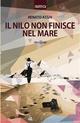 Il Nilo non finisce nel mare - Renato Assin