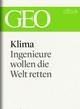 Klima: Ingenieure wollen die Welt retten (GEO eBook Single) GEO Magazin Editor