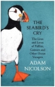 Seabird's Cry: The Lives and Loves of Puffins, Gannets and Other Ocean Voyagers - Adam Nicolson