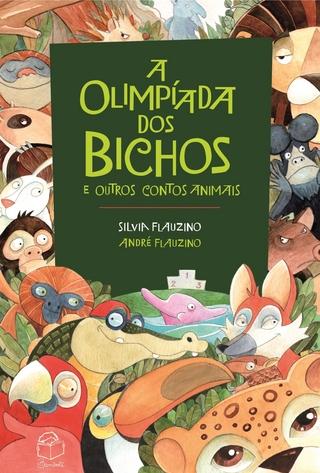 A Olimpíada dos bichos - Silvia Flauzino