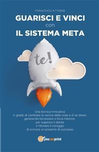 Guarisci e vinci con il Sistema Meta - Francesco Attorre
