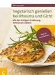 Vegetarisch genießen bei Rheuma und Gicht - Sonja Carlsson