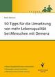 50 Tipps für die Umsetzung von mehr Lebensqualität bei Menschen mit Demenz - Karla Kämmer
