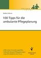 100 Tipps für die ambulante Pflegeplanung - Barbara Messer