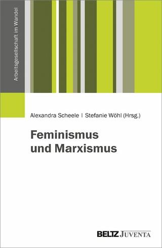 Feminismus und Marxismus - Alexandra Scheele; Stefanie Wöhl