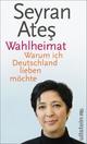 Wahlheimat: Warum ich Deutschland lieben möchte Seyran Ates Author