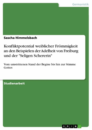 Konfliktpotential weiblicher Frömmigkeit an den Beispielen der Adelheit von Freiburg und der 'Seligen Schererin' - Sascha Himmelsbach