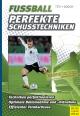 Fußball - Perfekte Schusstechniken - Christian Titz; Thomas Dooley