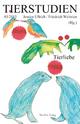 Tierliebe - Pascal Eitler; Katrin Joost; Gabriela Kompatscher-Gufler; Ines Lechleitner; Marion Mangelsdorf; Jose Cáceres Mardones; Massimo Perinelli; Marion Porten; Marcel Sebastian; Marion Thomas; Alexandra Vogt; Anna Vrublevska; Jessica Ullrich; Friedrich Weltzien
