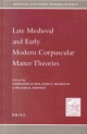 Late Medieval and Early Modern Corpuscular Matter Theories - Christoph Luthy; John Murdoch; William Newman