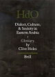 Dialect, Culture, and Society in Eastern Arabia, Volume 1 Glossary - Clive Holes
