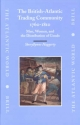 The British-Atlantic Trading Community, 1760-1810 - Sheryllynne Haggerty