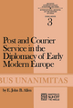 Post and Courier Service in the Diplomacy of Early Modern Europe - E.J.B. Allen