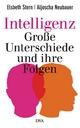 Intelligenz - Große Unterschiede und ihre Folgen - Elsbeth Stern; Aljoscha Neubauer