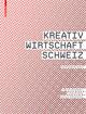 Kreativwirtschaft Schweiz - Christoph Weckerle; Manfred Gerig; Michael Söndermann
