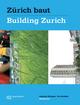 Zürich baut - Konzeptioneller Städtebau / Building Zurich: Conceptual Urbanism - Angelus Eisinger; Iris Reuther; Franz Eberhard; Regula Lüscher