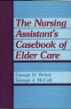 Nursing Assistant''s Casebook of Elder Care