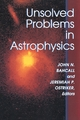 Unsolved Problems in Astrophysics - John N. Bahcall; Jeremiah P. Ostriker