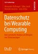Datenschutz bei Wearable Computing - Alexander Roßnagel; Silke Jandt; Hendrik Skistims; Julia Zirfas