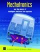 Mechatronics and the Design of Intelligent Machines and Systems - David Allan Bradley; Derek Seward; David Dawson; Stuart Burge