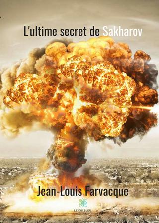 L'ultime secret de Sakharov - Jean-Louis Farvacque