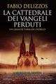 La cattedrale dei vangeli perduti - Fabio Delizzos