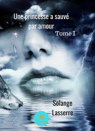 Une princesse a sauvé par amour - Solange Lasserre