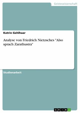 Analyse von Friedrich Nietzsches 'Also sprach Zarathustra' - Katrin Gehlhaar