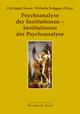 Psychoanalyse der Institutionen - Institutionen der Psychoanalyse - Wilhelm Brüggen