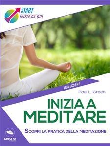 Inizia a meditare - Paul L. Green