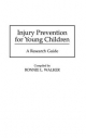 Injury Prevention for Young Children - Bonnie L. Walker