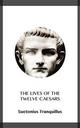 The Lives of the Twelve Caesars - Suetonius Tranquillus