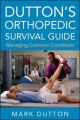 Dutton''s Orthopedic Survival Guide: Managing Common Conditions