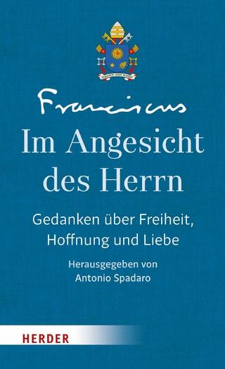 Im Angesicht des Herrn - Franziskus (Papst); Antonio Spadaro