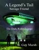 A Legend's Tail - Savage Friend - The Dark Rider Trilogy - W. Guy Marsh