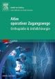 Atlas orthopädisch-chirurgischer Zugangswege