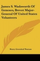 James S. Wadsworth of Geneseo, Brevet Major-General of United States Volunteers - Henry Greenleaf Pearson