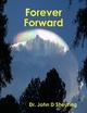 Forever Forward - Dr. John D Sheuring