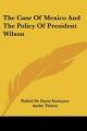 Case of Mexico and the Policy of President Wilson - Rafael De Zayas Enriquez