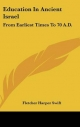 Education in Ancient Israel - Fletcher Harper Swift