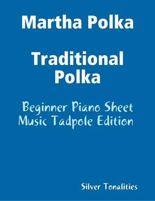 Martha Polka Traditional Polka - Beginner Piano Sheet Music Tadpole Edition - Silver Tonalities