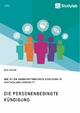 Die personenbedingte Kündigung. Wie ist die krankheitsbedingte Kündigung in Deutschland geregelt? - Nico Jochum