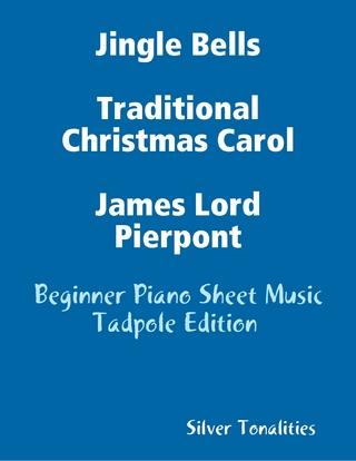 Jingle Bells Traditional Christmas Carol James Lord Pierpont - Beginner Piano Sheet Music Tadpole Edition - Silver Tonalities