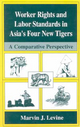 Worker Rights and Labor Standards in Asia's Four New Tigers - Marvin J. Levine