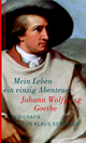 Johann Wolfgang Goethe. Mein Leben ein einzig Abenteuer - Klaus Seehafer